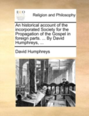 Historical Account of the Incorporated Society for the Propagation of the Gospel in Foreign Parts by David Humphreys