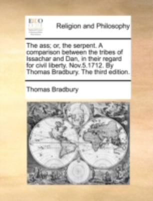 Ass; or, the Serpent a Comparison Between the Tribes of Issachar and Dan, in Their Regard for Civil Liberty Nov 5 1712 by Thomas Bradbury