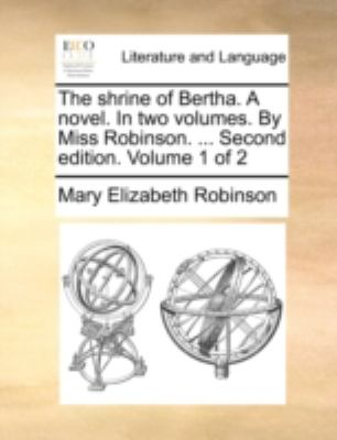 Shrine of Bertha a Novel in Two Volumes by Miss Robinson Second Edition Volume 1 Of