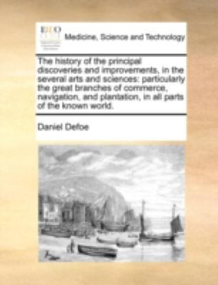 History of the Principal Discoveries and Improvements, in the Several Arts and Sciences : Particularly the great branches of commerce, Navigation,