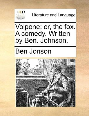 Volpone : Or, the fox. A comedy. Written by Ben. Johnson