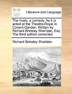 Rivals, a Comedy As It Is Acted at the Theatre-Royal in Covent-Garden Written by Richard Brinsley Sheridan, Esq the Third Edition Corrected