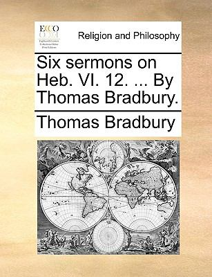 Six Sermons on Heb VI 12 by Thomas Bradbury