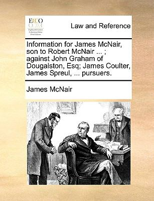 Information for James Mcnair, Son to Robert Mcnair; Against John Graham of Dougalston, Esq; James Coulter, James Spreul, Pursuers
