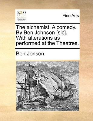 Alchemist a Comedy by Ben Johnson [Sic] with Alterations As Performed at the Theatres