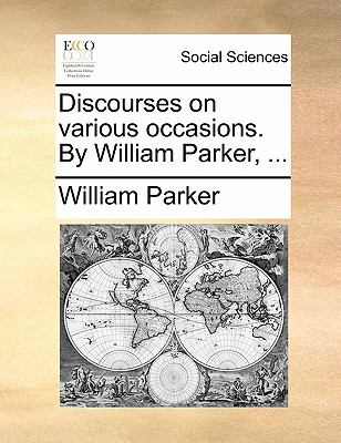 Discourses on Various Occasions by William Parker
