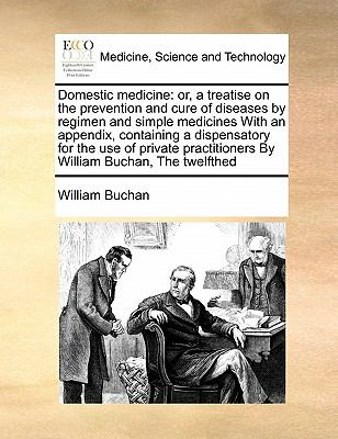Domestic Medicine : Or, a treatise on the prevention and cure of diseases by regimen and simple medicines with an appendix, containing a dispensatory F