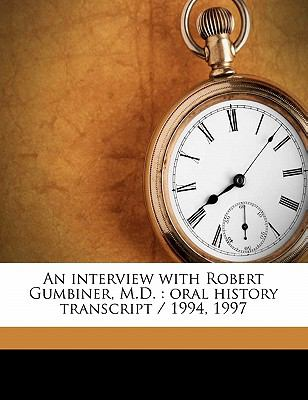 Interview with Robert Gumbiner, M D : Oral history Transcript / 1994 1997