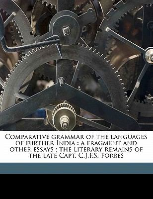Comparative grammar of the languages of further India : a fragment and other essays; the literary remains of the late Capt. C. J. F. S. Forbes