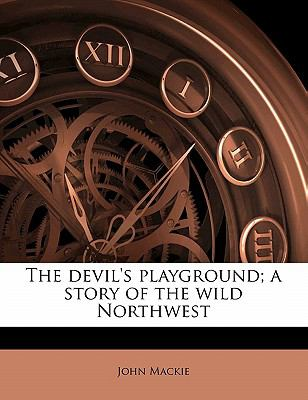 Devil's Playground; a Story of the Wild Northwest