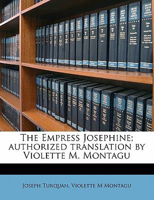 Empress Josephine; Authorized Translation by Violette M Montagu