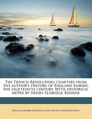 French Revolution; Chapters from the Author's History of England During the Eighteenth Century with Historical Notes by Henry Eldridge Bourne