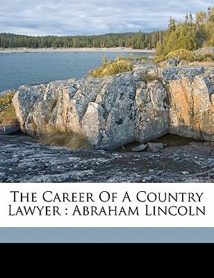 Career of a Country Lawyer : Abraham Lincoln