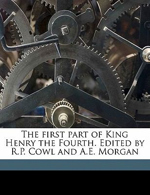 First Part of King Henry the Fourth Edited by R P Cowl and a E Morgan