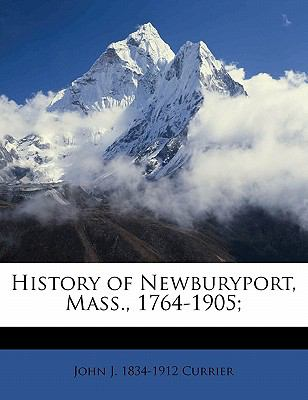 History of Newburyport, Mass., 1764-1905;
