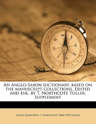An Anglo-Saxon dictionary, based on the manuscript collections. Edited and enl. by T. Northcote Toller. Supplement