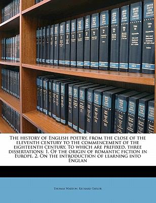 The history of English poetry, from the close of the eleventh century to the commencement of the eighteenth century. To which are prefixed, three ... On the introduction of learning into Englan