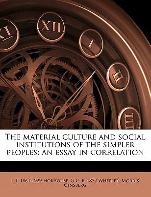 Material Culture and Social Institutions of the Simpler Peoples; an Essay in Correlation