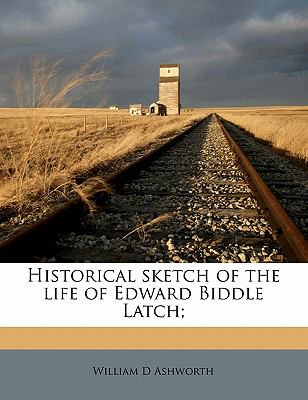 Historical Sketch of the Life of Edward Biddle Latch;