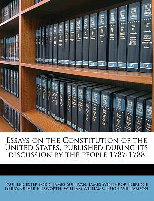 Essays on the Constitution of the United States, Published During Its Discussion by the People 1787-1788