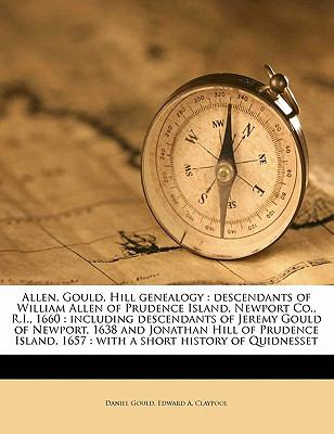 Allen, Gould, Hill Genealogy : Descendants of William Allen of Prudence Island, Newport Co. , R. I. 1660