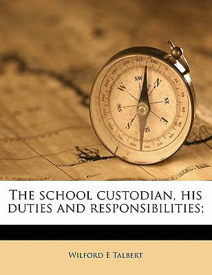 School Custodian, His Duties and Responsibilities;