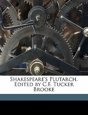 Shakespeare's Plutarch Edited by C F Tucker Brooke