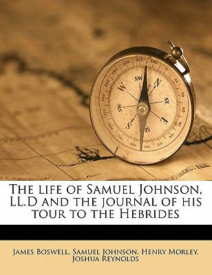 Life of Samuel Johnson, Ll D and the Journal of His Tour to the Hebrides