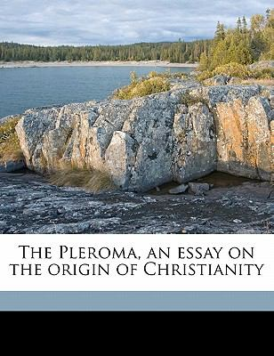 Pleroma, an Essay on the Origin of Christianity