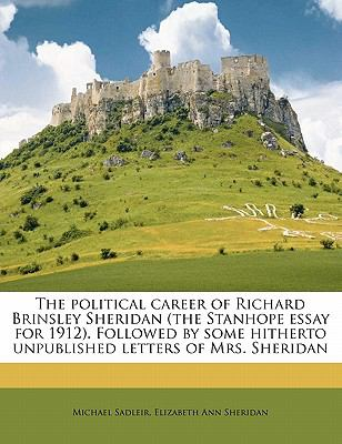 Political Career of Richard Brinsley Sheridan Followed by Some Hitherto Unpublished Letters of Mrs Sheridan