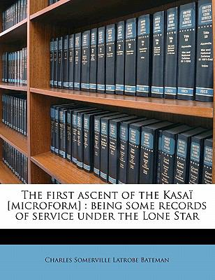 First Ascent of the Kasaï [Microform] : Being some records of service under the Lone Star