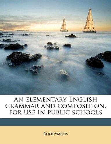 An elementary English grammar and composition, for use in public schools