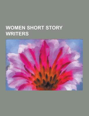 Women Short Story Writers : Margaret Atwood, Flannery o'Connor, Daphne du Maurier, Charlotte Perkins Gilman, Maria Edgeworth, Katherine Mansfield, Jane