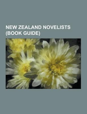 New Zealand Novelists : Ngaio Marsh, Janet Frame, Maurice Shadbolt, Gary Forrester, James Mcneish, Elizabeth Knox, John Dunmore, Hugh Cook