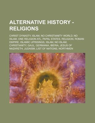Alternative History - Religions : Christ Dynasty, Islam, No Christianity World, No Islam, One Religion Atl, Papal States, Religion, Roman Empire, Islam