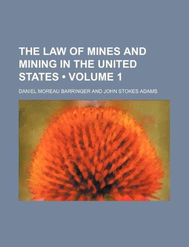 The Law of Mines and Mining in the United States (Volume 1)