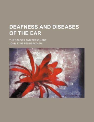 Deafness and Diseases of the Ear; The Causes and Treatment
