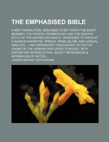 The Emphasised Bible; A New Translation, Designed to Set Forth the Exact Meaning, the Proper Terminology and the Graphic Style of the Sacred Originals
