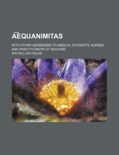 A Equanimitas; With Other Addresses to Medical Students, Nurses and Practitioners of Medicine