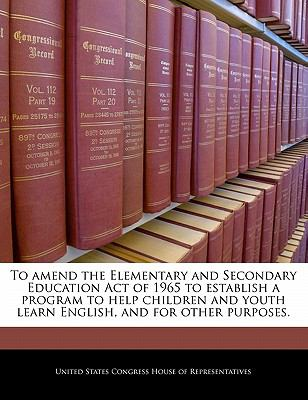 To amend the Elementary and Secondary Education Act of 1965 to establish a program to help children and youth learn English, and for other purposes.