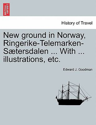 New ground in Norway, Ringerike-Telemarken-Stersdalen ... With ... illustrations, etc.