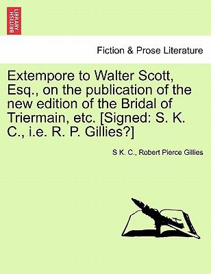 Extempore to Walter Scott, Esq., on the publication of the new edition of the Bridal of Triermain, etc. [Signed: S. K. C., i.e. R. P. Gillies?]