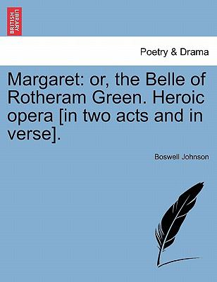 Margaret: or, the Belle of Rotheram Green. Heroic opera [in two acts and in verse].