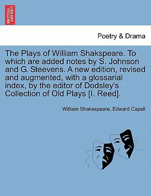 The Plays of William Shakspeare. To which are added notes by S. Johnson and G. Steevens. A new edition, revised and augmented, with a glossarial ... Dodsley's Collection of Old Plays [I. Reed].