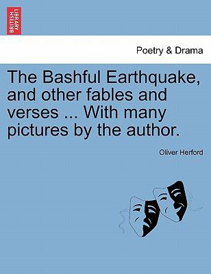 The Bashful Earthquake, and other fables and verses ... With many pictures by the author.