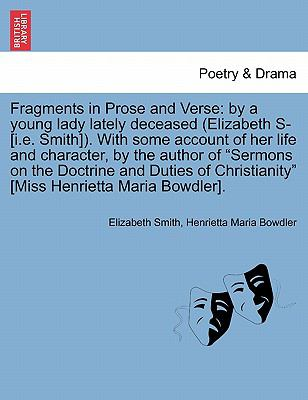 "Fragments in Prose and Verse: by a young lady lately deceased (Elizabeth S- [i.e. Smith]). With some account of her life and character, by the author ... Christianity"" [Miss Henrietta Maria Bowdler]."