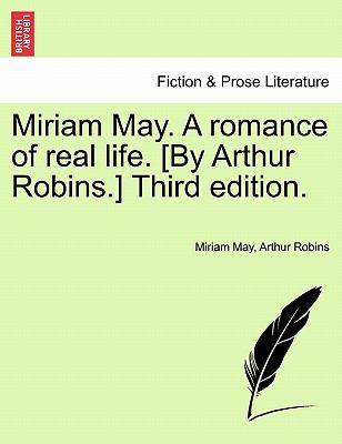 Miriam May. A romance of real life. [By Arthur Robins.] Third edition.