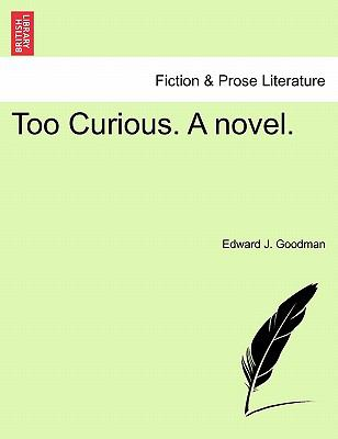 Too Curious. A novel.