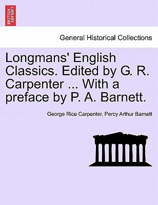 Longmans' English Classics. Edited by G. R. Carpenter ... With a preface by P. A. Barnett.