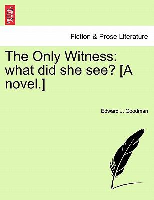 The Only Witness: what did she see? [A novel.]